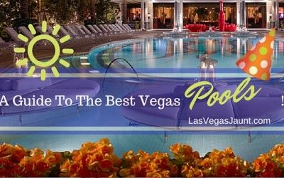 A Guide To The Best Pools Vegas Pools