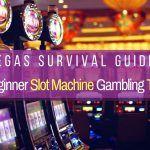 Vegas Guide Beginner Slot Machine Gambling Tips